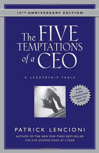 The Five Temptations of a CEO A Leadership Fable