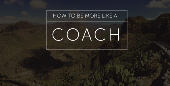 How to Be More Like a Coach