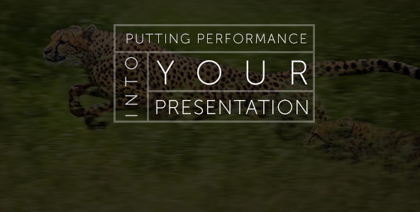 Putting Performance Into Your Presentation