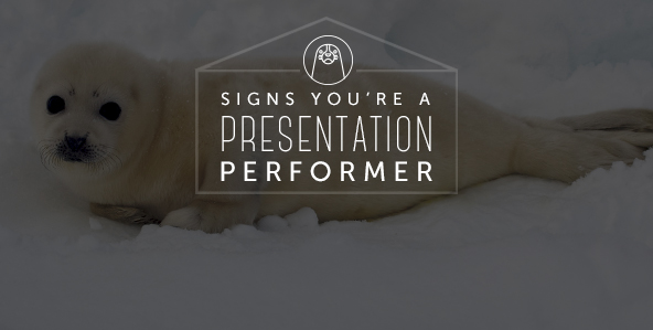 Signs You're a Presentation Performer