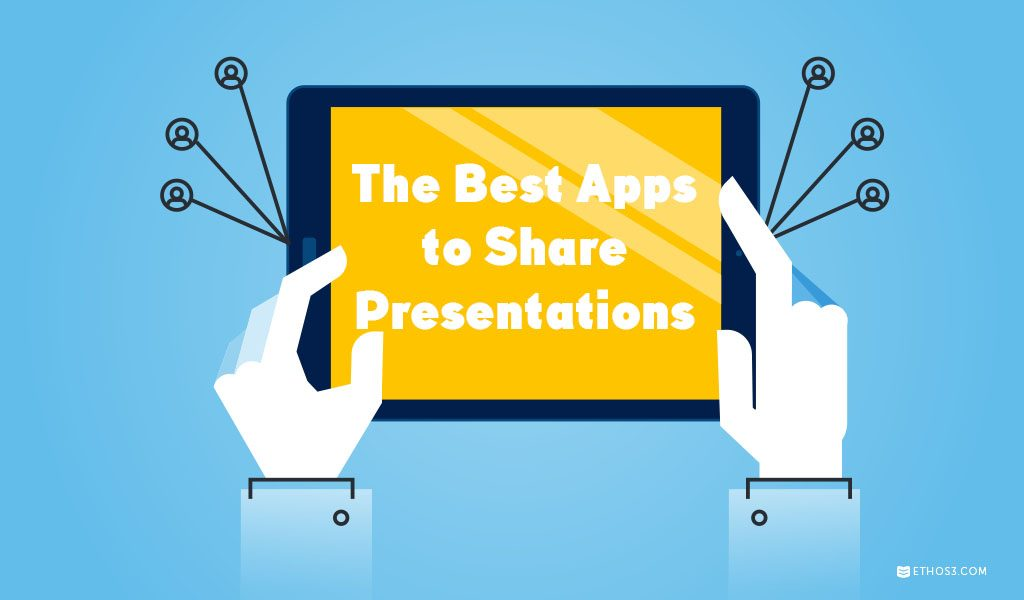 The Best Apps to Share Presentations | Ethos3